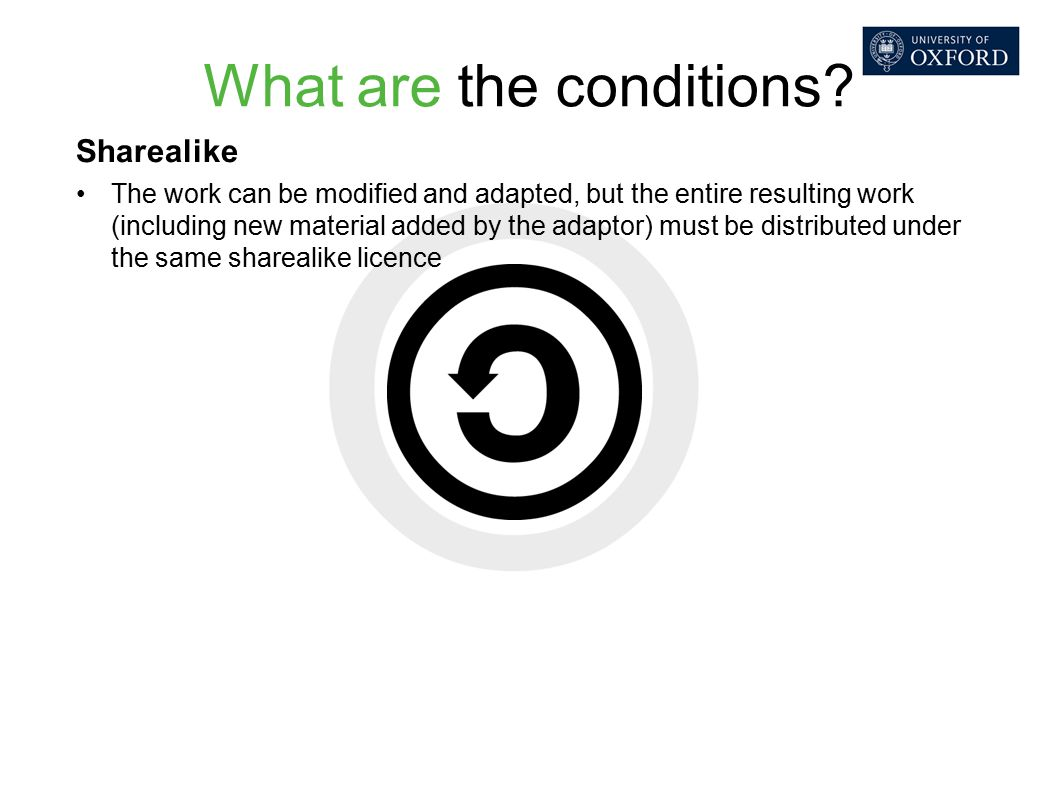 What are the conditions? Sharealike The work can be modified and adapted, but the entire resulting work (including new material added by the adaptor)