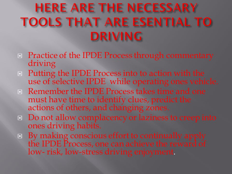  Practice of the IPDE Process through commentary driving  Putting the IPDE Process into to action with the use of selective IPDE while operating one