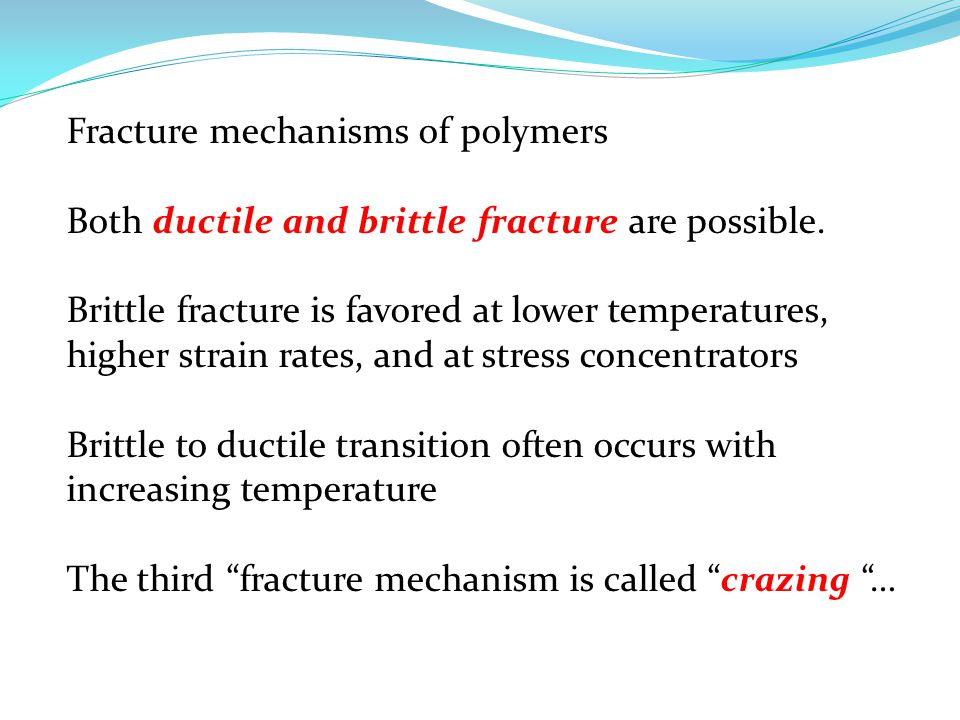 Fracture mechanisms of polymers Both ductile and brittle fracture are possible.