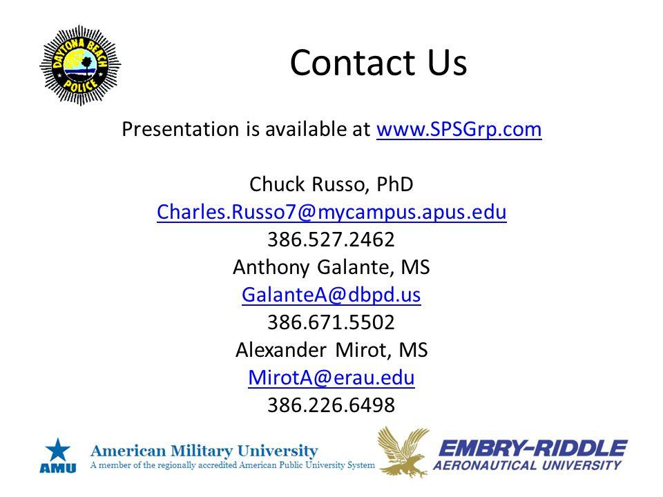 Contact Us Presentation is available at www.SPSGrp.comwww.SPSGrp.com Chuck Russo, PhD Charles.Russo7@mycampus.apus.edu 386.527.2462 Anthony Galante, MS GalanteA@dbpd.us 386.671.5502 Alexander Mirot, MS MirotA@erau.edu 386.226.6498