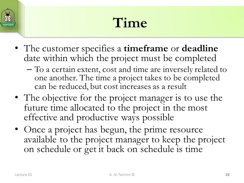 Time The customer specifies a timeframe or deadline date within which the project must be completed – To a certain extent, cost and time are inversely