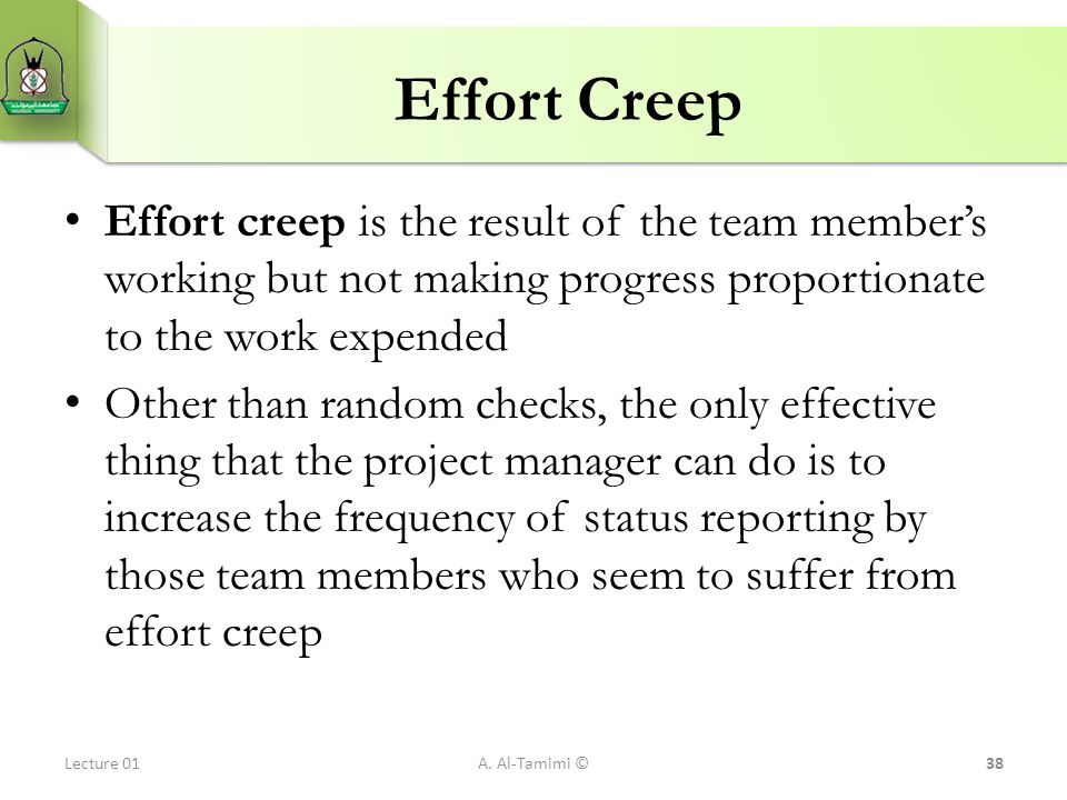 Effort Creep Effort creep is the result of the team member's working but not making progress proportionate to the work expended Other than random chec
