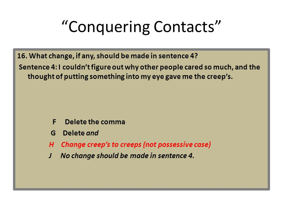 """""""Conquering Contacts"""" 16. What change, if any, should be made in sentence 4? Sentence 4: I couldn't figure out why other people cared so much, and the"""