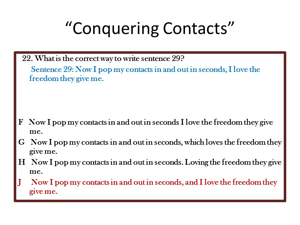 """""""Conquering Contacts"""" 22. What is the correct way to write sentence 29? Sentence 29: Now I pop my contacts in and out in seconds, I love the freedom t"""