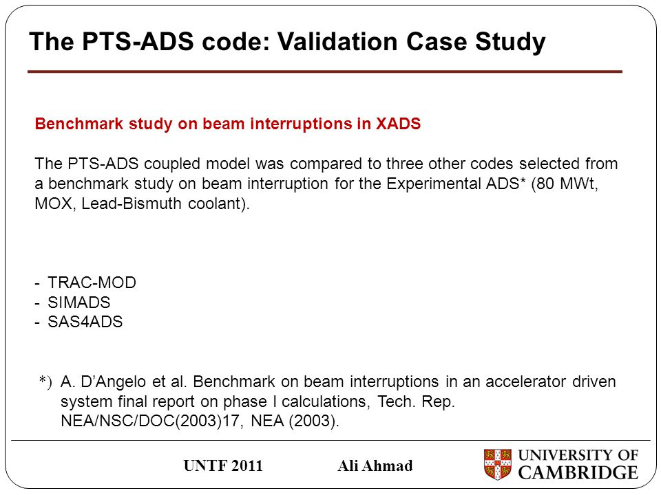 The PTS-ADS code: Validation Case Study UNTF 2011 Ali Ahmad Benchmark study on beam interruptions in XADS The PTS-ADS coupled model was compared to th