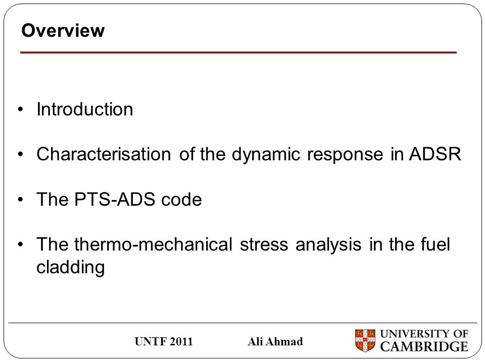 Overview UNTF 2011 Ali Ahmad Introduction Characterisation of the dynamic response in ADSR The PTS-ADS code The thermo-mechanical stress analysis in the fuel cladding
