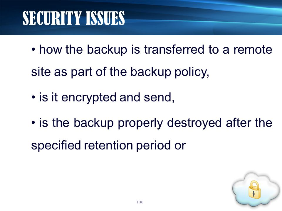 how the backup is transferred to a remote site as part of the backup policy, is it encrypted and send, is the backup properly destroyed after the spec