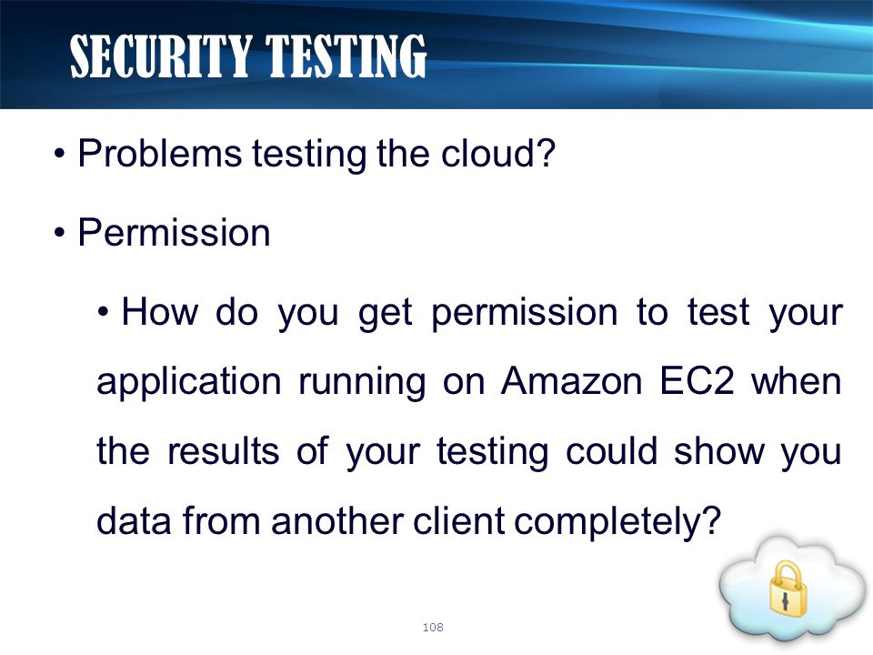 Problems testing the cloud? Permission How do you get permission to test your application running on Amazon EC2 when the results of your testing could