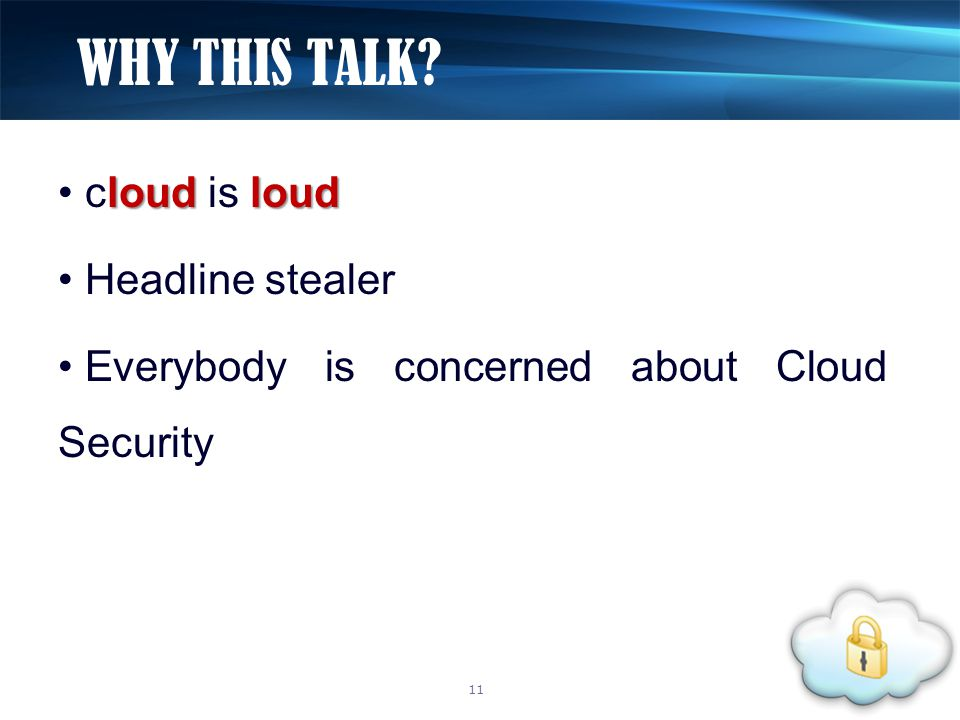 loudloud cloud is loud Headline stealer Everybody is concerned about Cloud Security WHY THIS TALK.