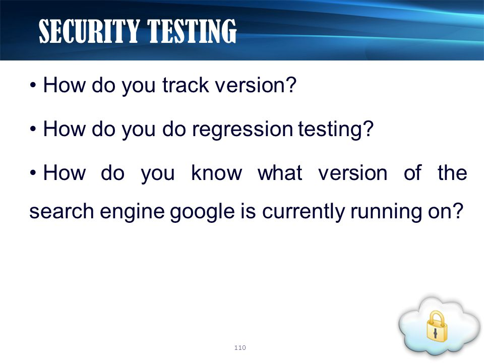 How do you track version? How do you do regression testing? How do you know what version of the search engine google is currently running on? SECURITY