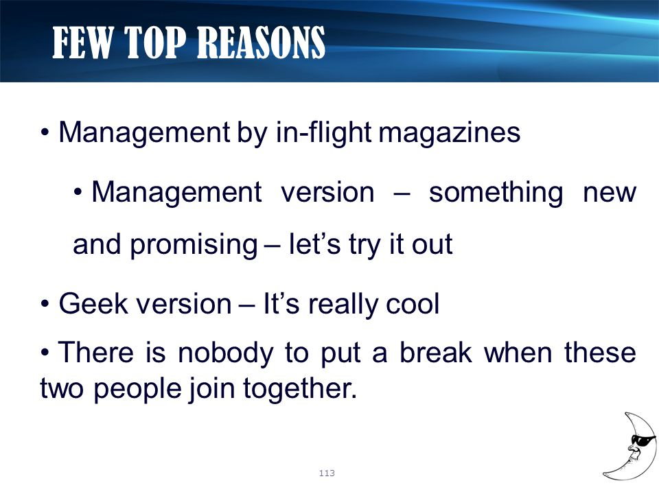 FEW TOP REASONS Management by in-flight magazines Management version – something new and promising – let's try it out Geek version – It's really cool