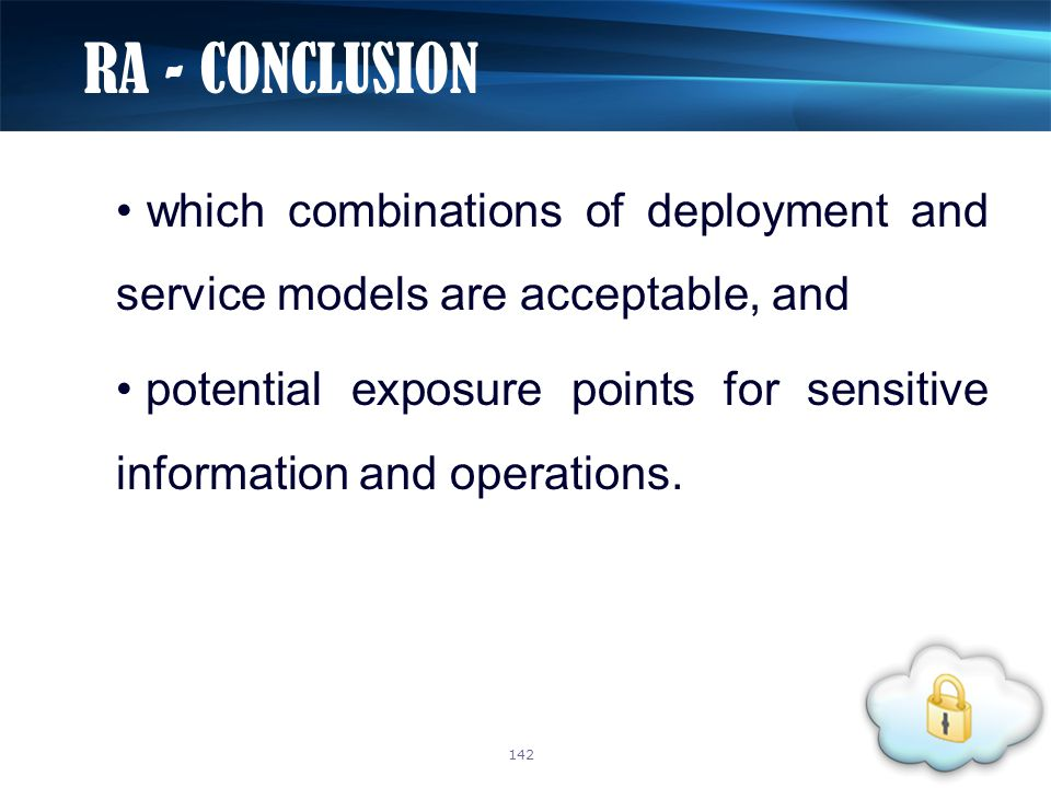 which combinations of deployment and service models are acceptable, and potential exposure points for sensitive information and operations. RA - CONCL