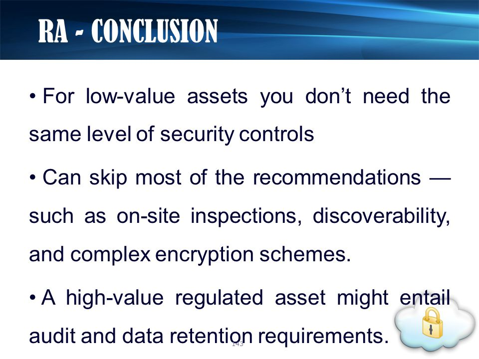 For low-value assets you don't need the same level of security controls Can skip most of the recommendations — such as on-site inspections, discoverability, and complex encryption schemes.