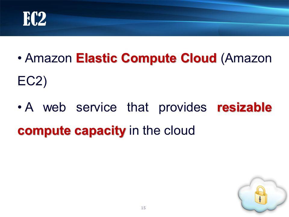 Elastic Compute Cloud Amazon Elastic Compute Cloud (Amazon EC2) resizable compute capacity A web service that provides resizable compute capacity in t