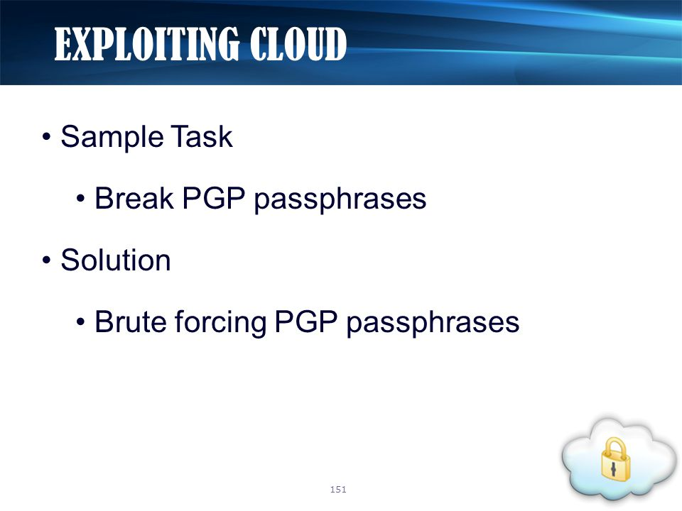 Sample Task Break PGP passphrases Solution Brute forcing PGP passphrases EXPLOITING CLOUD 151