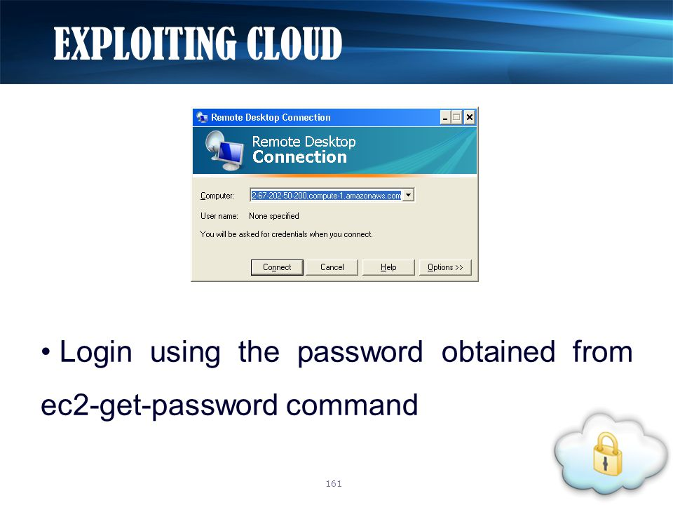 EXPLOITING CLOUD Login using the password obtained from ec2-get-password command 161