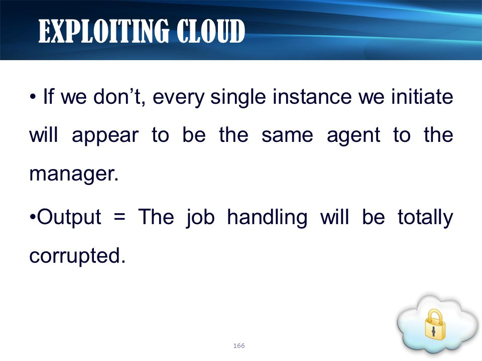 If we don't, every single instance we initiate will appear to be the same agent to the manager. Output = The job handling will be totally corrupted. E