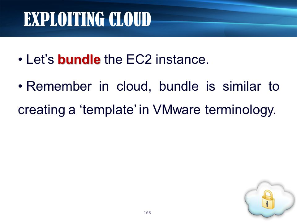 bundle Let's bundle the EC2 instance. Remember in cloud, bundle is similar to creating a 'template' in VMware terminology. EXPLOITING CLOUD 168