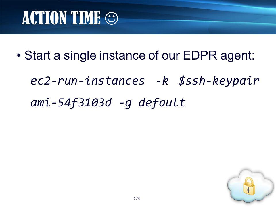 Start a single instance of our EDPR agent: ec2-run-instances -k $ssh-keypair ami-54f3103d -g default ACTION TIME 176