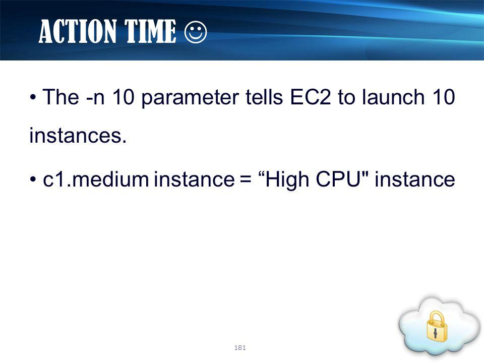 "The -n 10 parameter tells EC2 to launch 10 instances. c1.medium instance = ""High CPU"