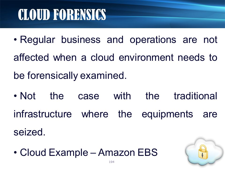 Regular business and operations are not affected when a cloud environment needs to be forensically examined.