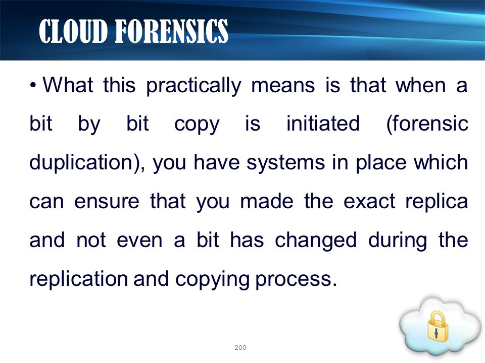 What this practically means is that when a bit by bit copy is initiated (forensic duplication), you have systems in place which can ensure that you ma