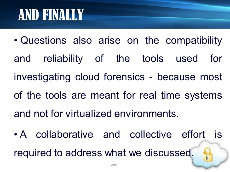 Questions also arise on the compatibility and reliability of the tools used for investigating cloud forensics - because most of the tools are meant fo