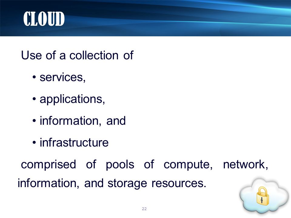 Use of a collection of services, applications, information, and infrastructure comprised of pools of compute, network, information, and storage resources.