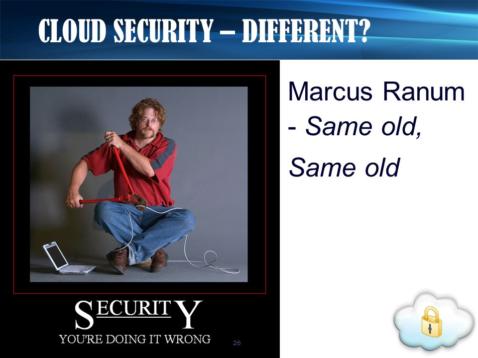 Marcus Ranum - Same old, Same old CLOUD SECURITY – DIFFERENT 26