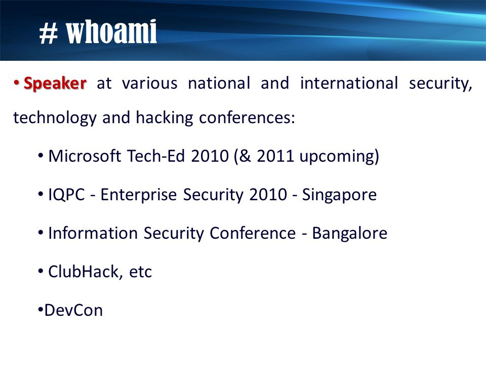 Speaker Speaker at various national and international security, technology and hacking conferences: Microsoft Tech-Ed 2010 (& 2011 upcoming) IQPC - En