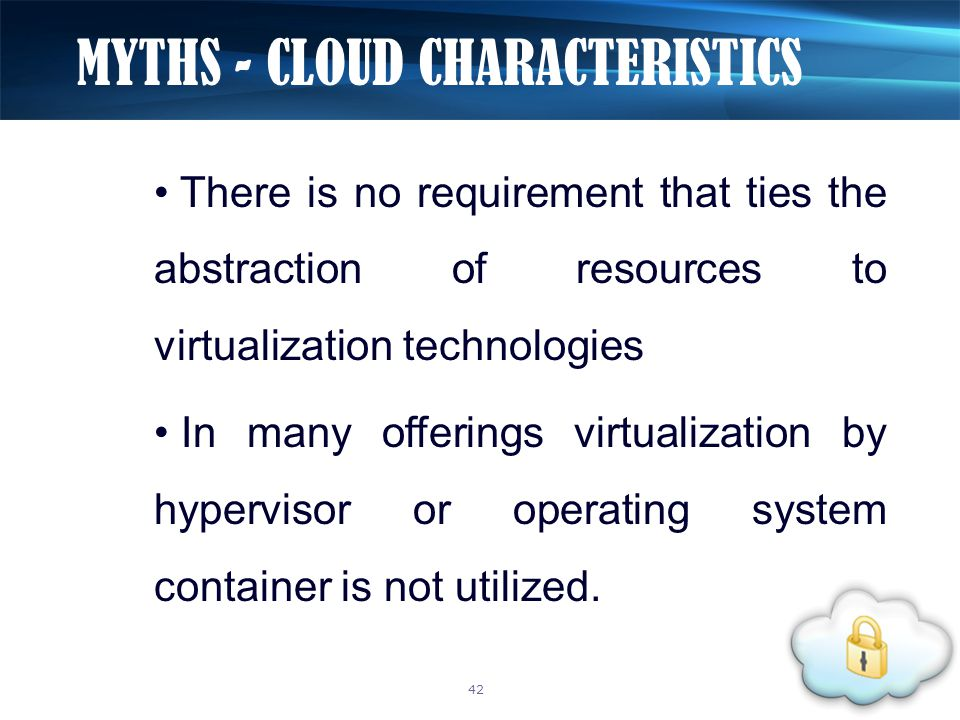 There is no requirement that ties the abstraction of resources to virtualization technologies In many offerings virtualization by hypervisor or operat