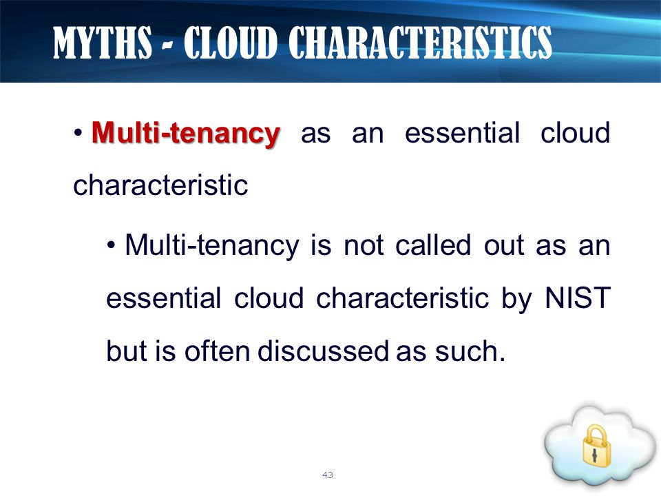 Multi-tenancy Multi-tenancy as an essential cloud characteristic Multi-tenancy is not called out as an essential cloud characteristic by NIST but is often discussed as such.