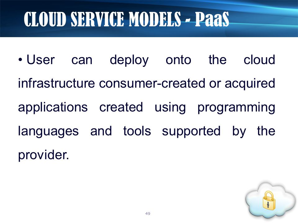 User can deploy onto the cloud infrastructure consumer-created or acquired applications created using programming languages and tools supported by the