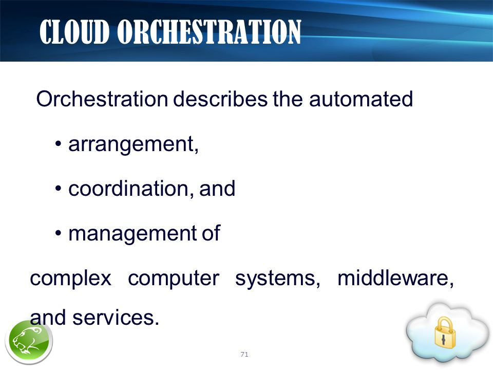 Orchestration describes the automated arrangement, coordination, and management of complex computer systems, middleware, and services. CLOUD ORCHESTRA