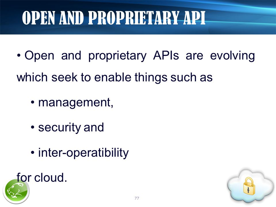 Open and proprietary APIs are evolving which seek to enable things such as management, security and inter-operatibility for cloud.
