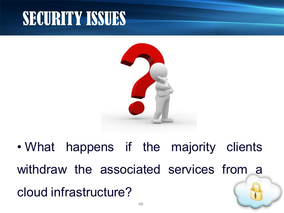 What happens if the majority clients withdraw the associated services from a cloud infrastructure? SECURITY ISSUES 98