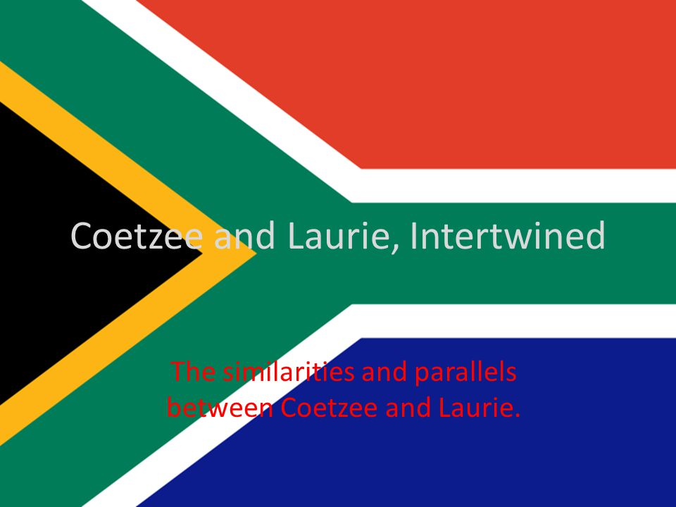 Coetzee and Laurie, Intertwined The similarities and parallels between Coetzee and Laurie.