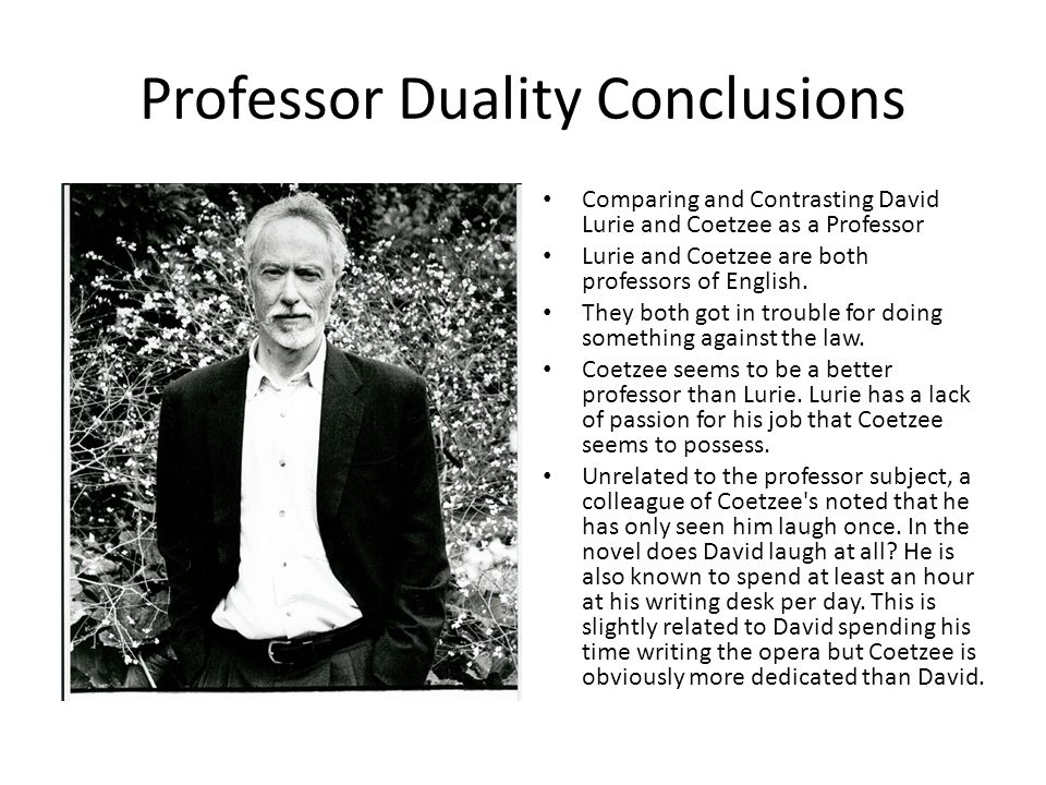 Professor Duality Conclusions Comparing and Contrasting David Lurie and Coetzee as a Professor Lurie and Coetzee are both professors of English.