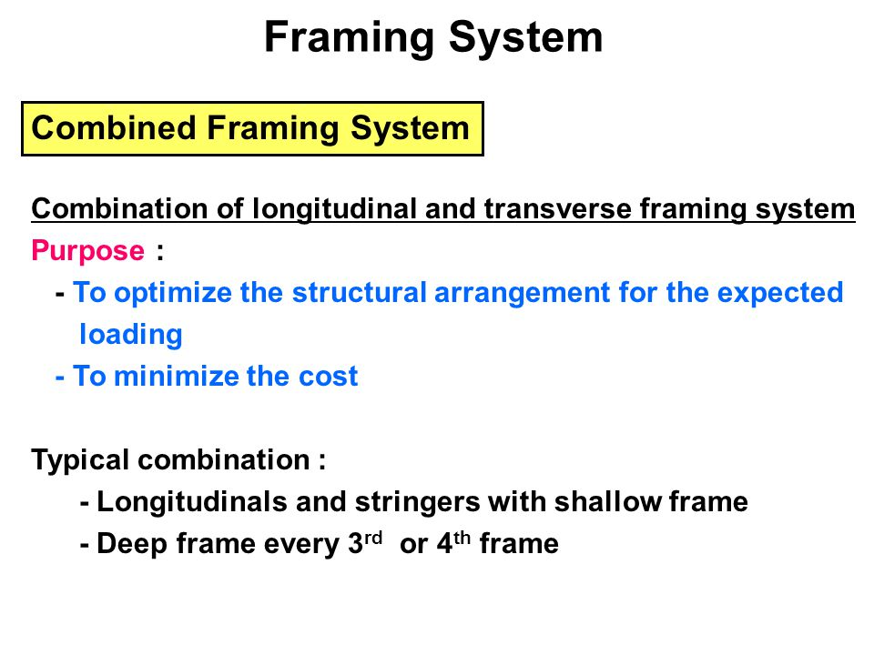 Combined Framing System Combination of longitudinal and transverse framing system Purpose : - To optimize the structural arrangement for the expected