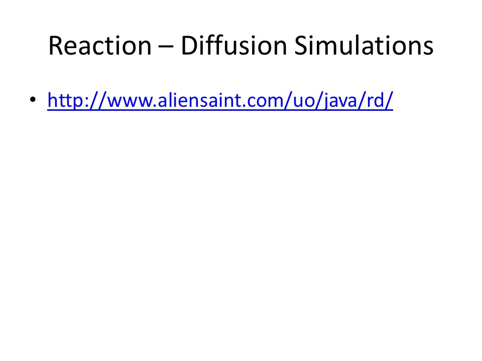 Reaction – Diffusion Simulations http://www.aliensaint.com/uo/java/rd/