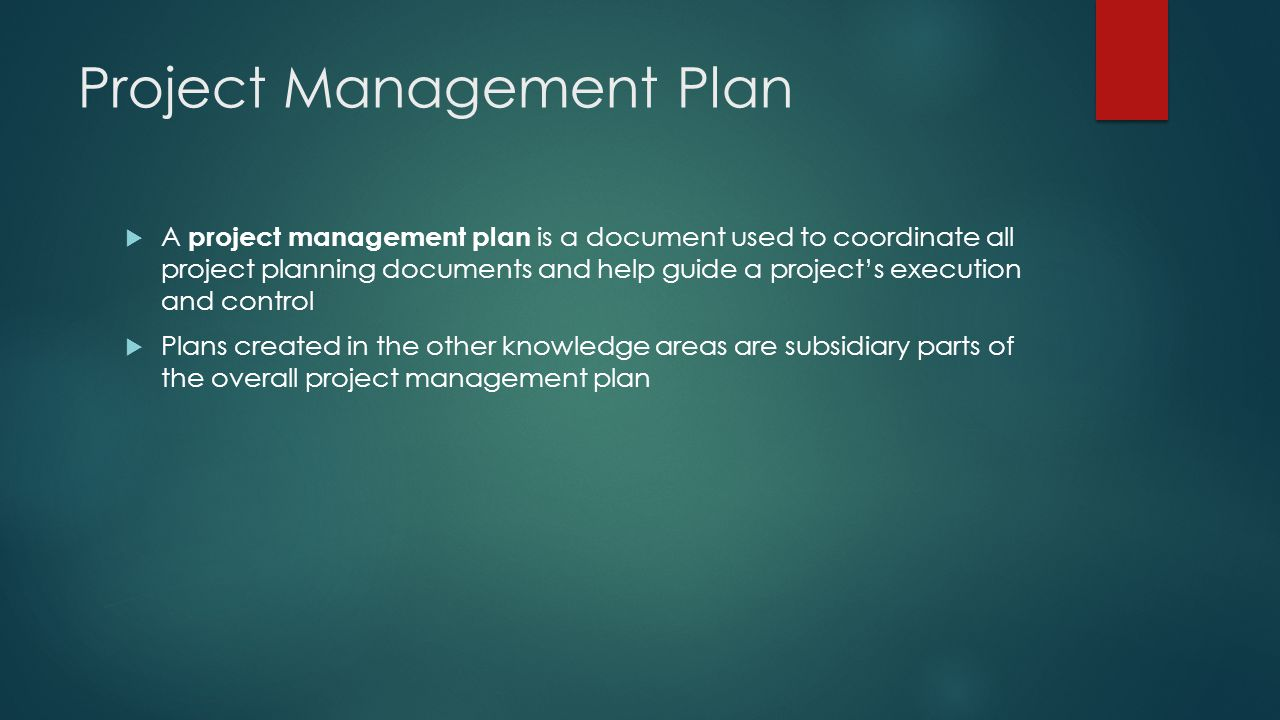 Project Management Plan  A project management plan is a document used to coordinate all project planning documents and help guide a project's executi