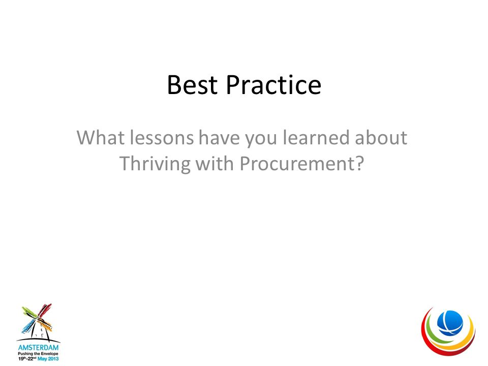 Best Practice What lessons have you learned about Thriving with Procurement