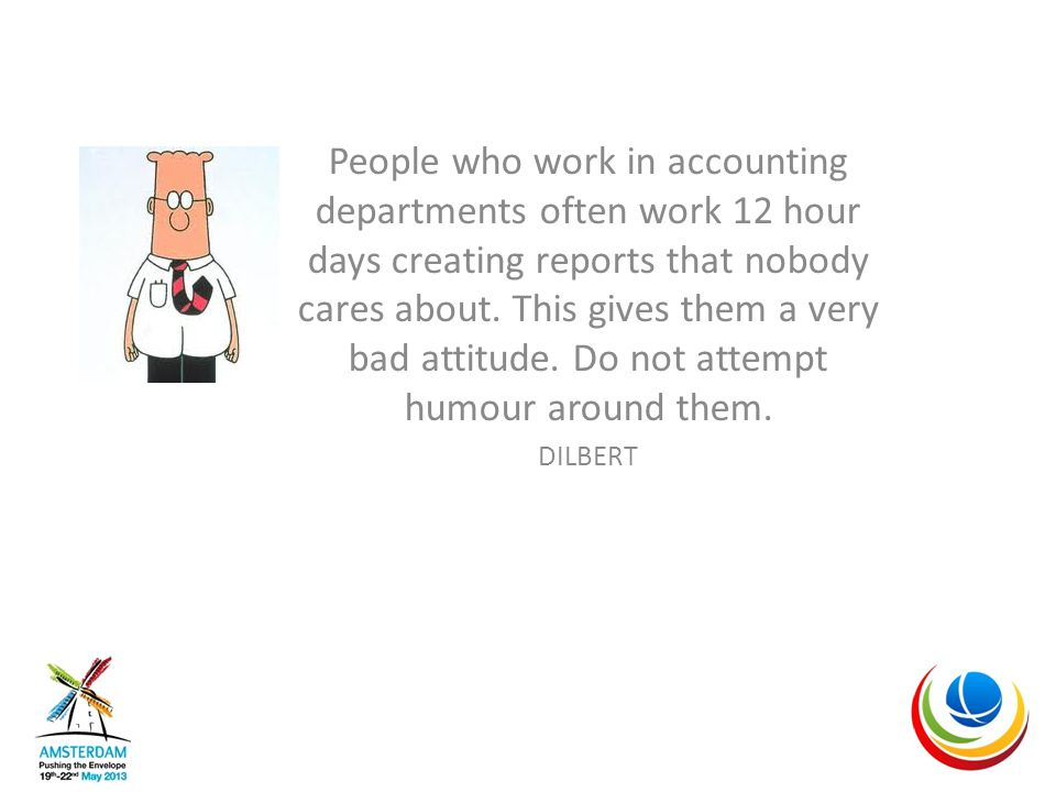 People who work in accounting departments often work 12 hour days creating reports that nobody cares about.