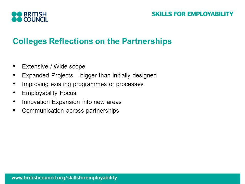 Colleges Reflections on the Partnerships Extensive / Wide scope Expanded Projects – bigger than initially designed Improving existing programmes or pr