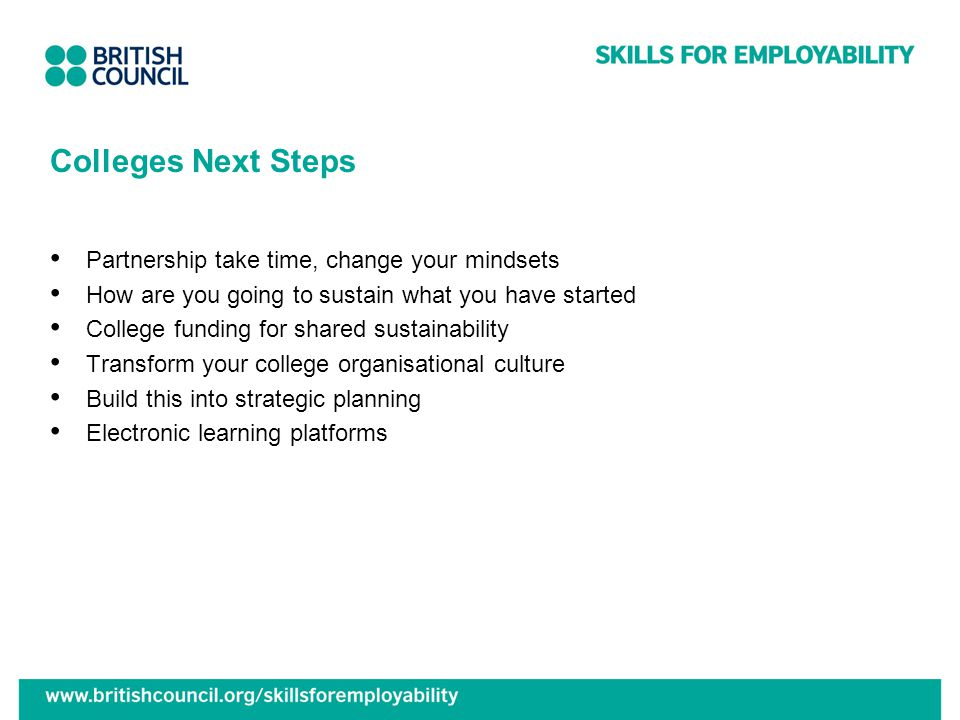 Colleges Next Steps Partnership take time, change your mindsets How are you going to sustain what you have started College funding for shared sustaina