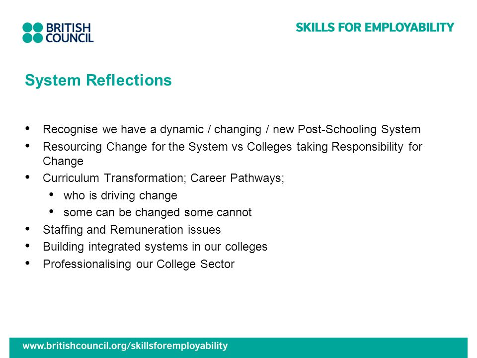 System Reflections Recognise we have a dynamic / changing / new Post-Schooling System Resourcing Change for the System vs Colleges taking Responsibili