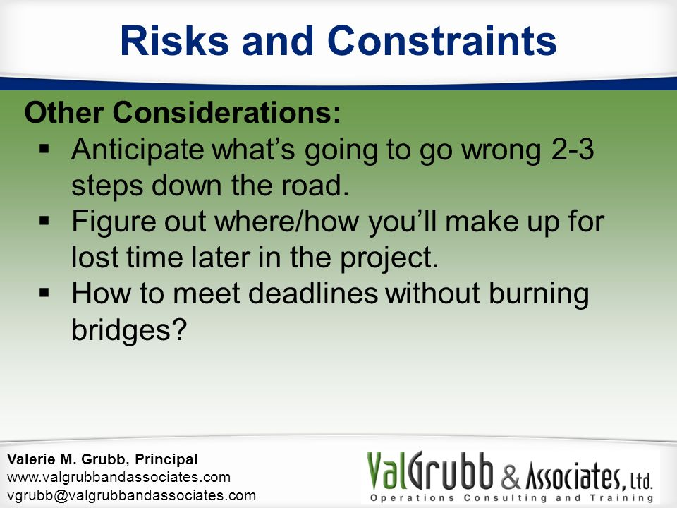 Valerie M. Grubb, Principal www.valgrubbandassociates.com vgrubb@valgrubbandassociates.com Risks and Constraints Other Considerations:  Anticipate wh