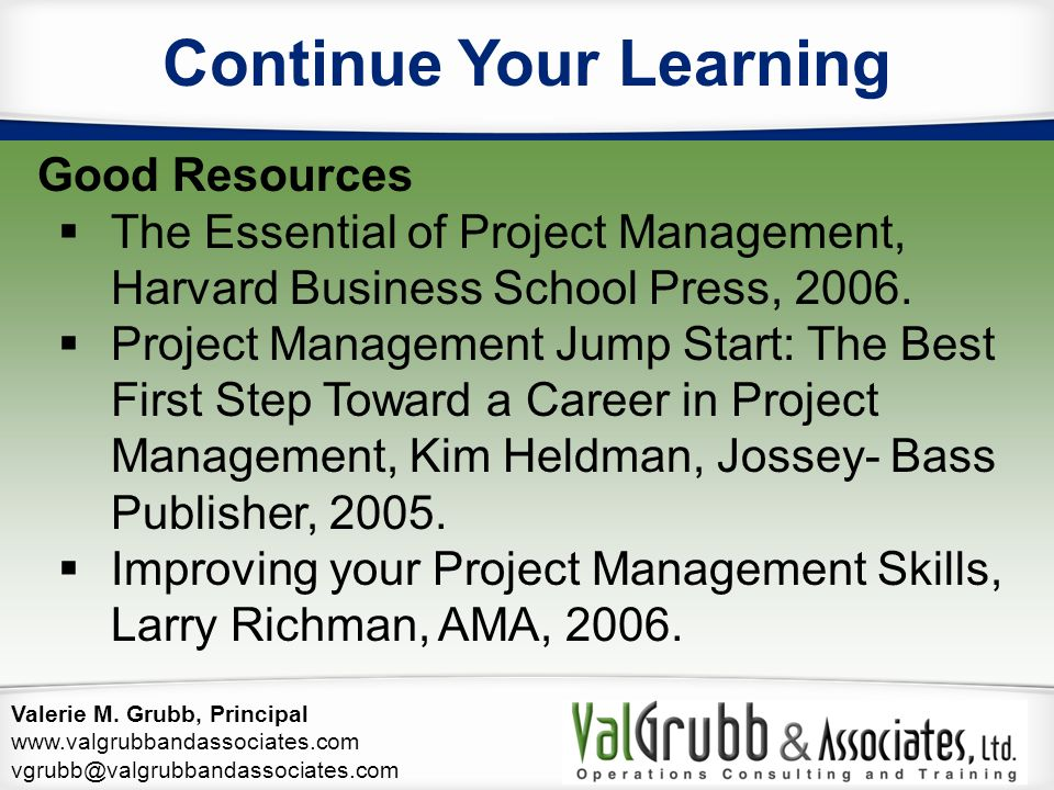 Valerie M. Grubb, Principal www.valgrubbandassociates.com vgrubb@valgrubbandassociates.com Continue Your Learning Good Resources  The Essential of Pr