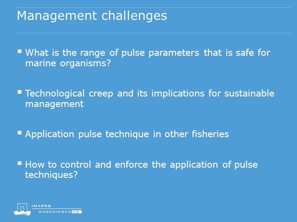 Management challenges  What is the range of pulse parameters that is safe for marine organisms.