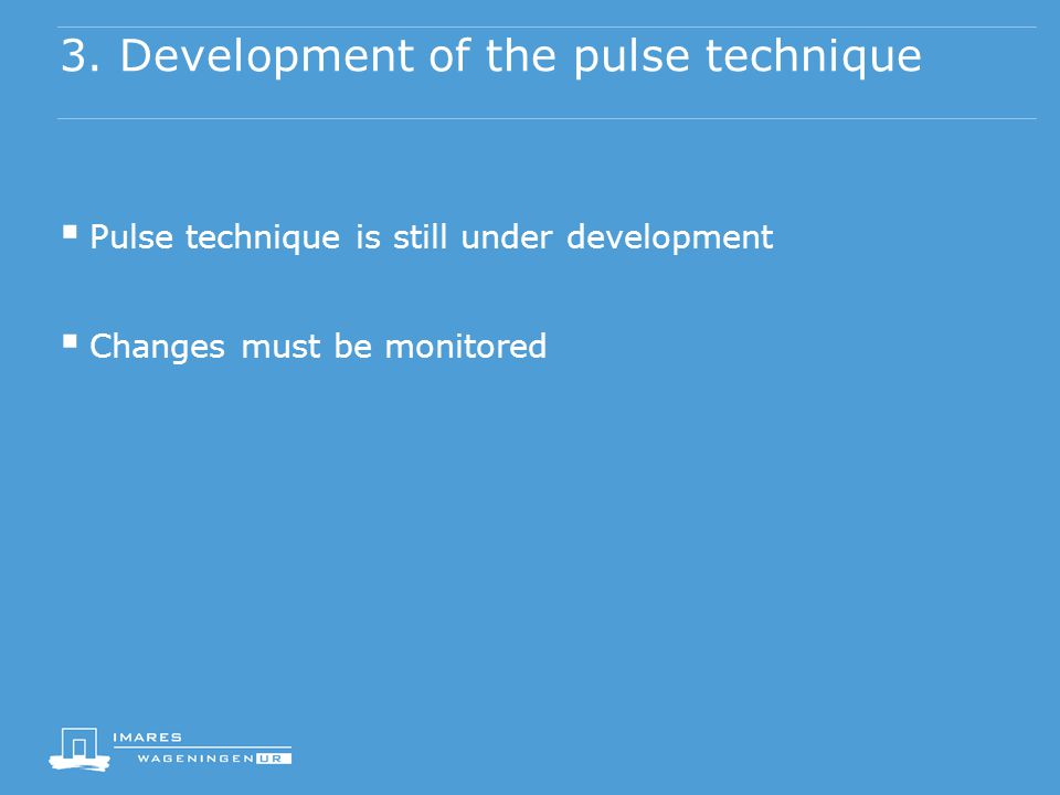 3. Development of the pulse technique  Pulse technique is still under development  Changes must be monitored